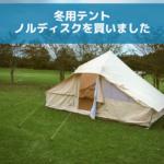 ついに冬用のテント「ノルディスク」を買いました。冬用テントの選び方。
